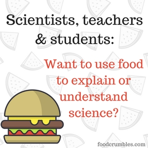 Scientists, teachers & students - want to use food to explain or understand science